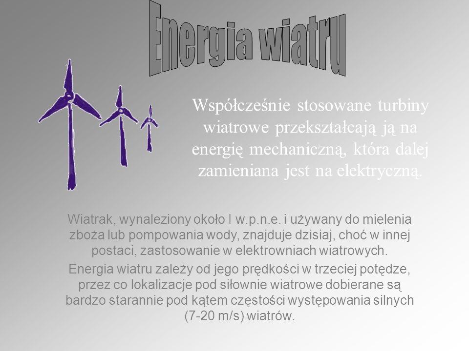Energia wiatru Współcześnie stosowane turbiny wiatrowe przekształcają ją na energię mechaniczną, która dalej zamieniana jest na elektryczną.