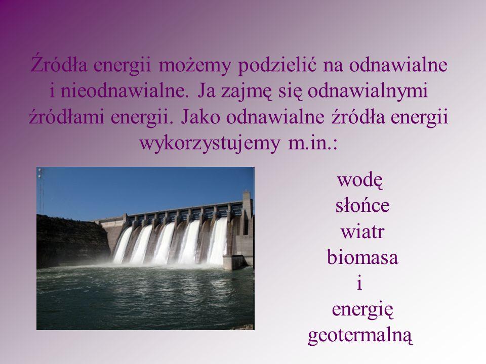 Źródła energii możemy podzielić na odnawialne i nieodnawialne