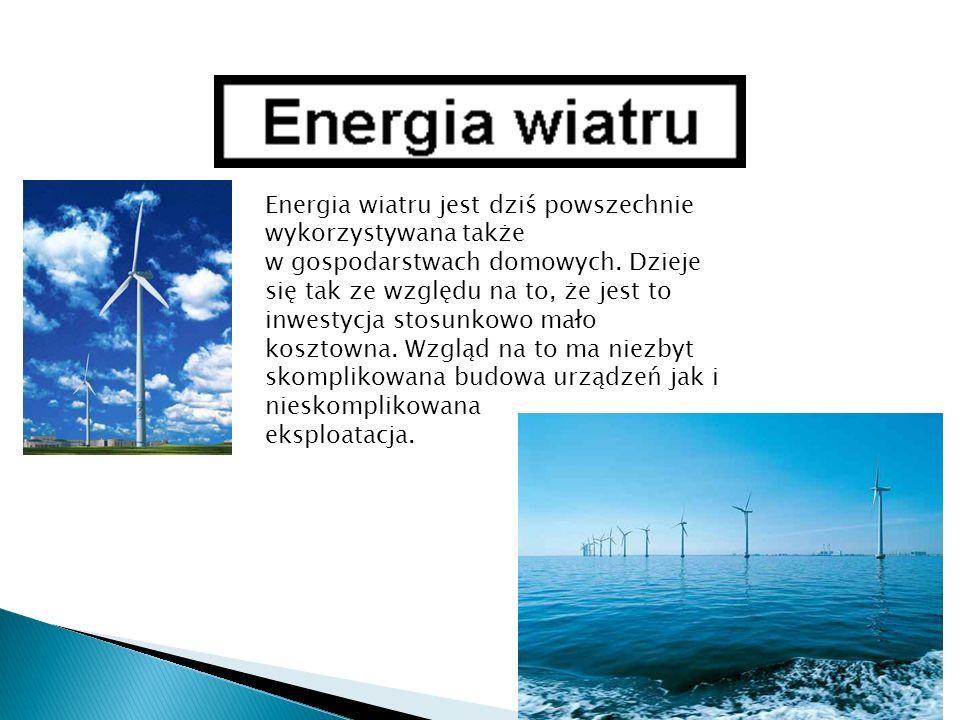 Energia wiatru jest dziś powszechnie wykorzystywana także w gospodarstwach domowych. Dzieje się tak ze względu na to, że jest to inwestycja stosunkowo mało kosztowna. Wzgląd na to ma niezbyt skomplikowana budowa urządzeń jak i nieskomplikowana