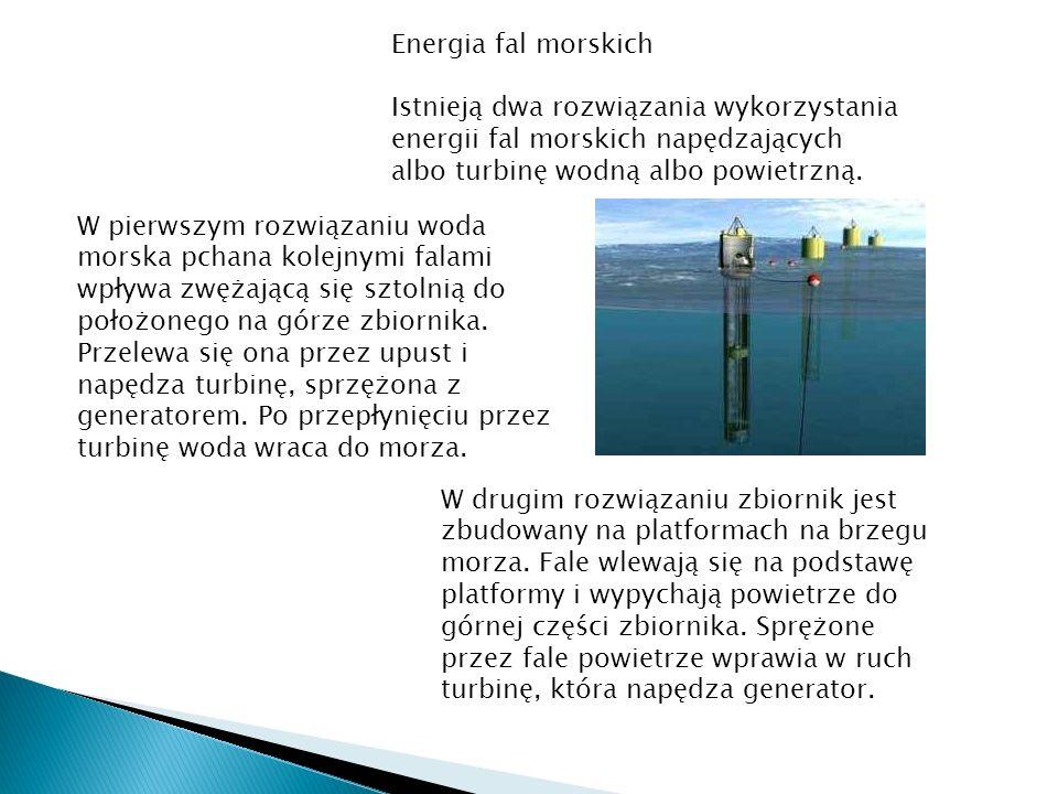 Energia fal morskich Istnieją dwa rozwiązania wykorzystania energii fal morskich napędzających albo turbinę wodną albo powietrzną.