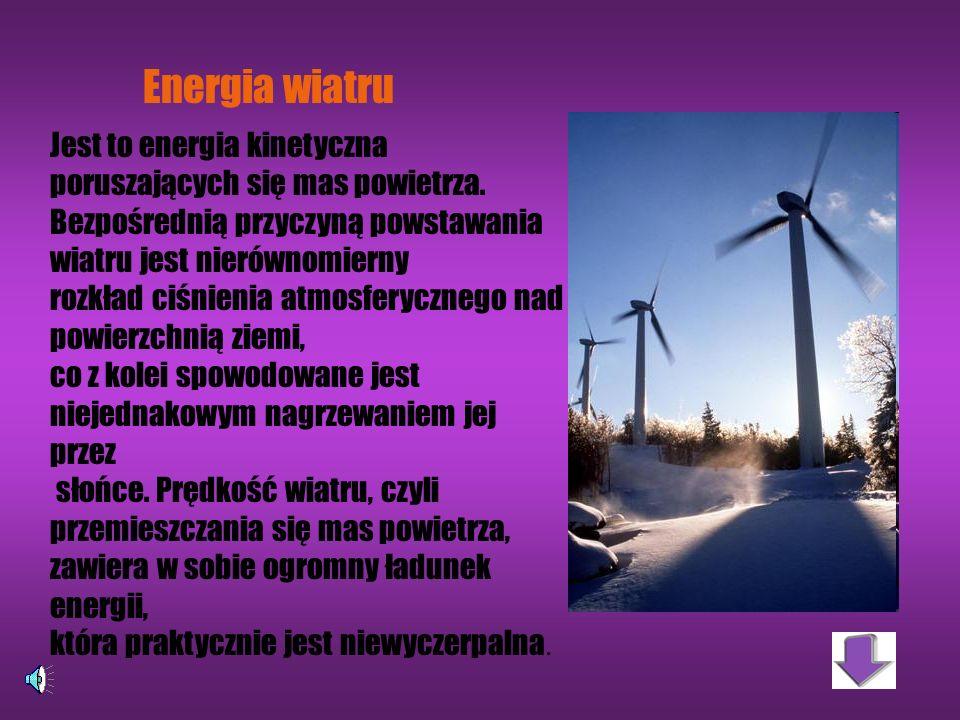 Energia wiatru Jest to energia kinetyczna poruszających się mas powietrza. Bezpośrednią przyczyną powstawania wiatru jest nierównomierny.