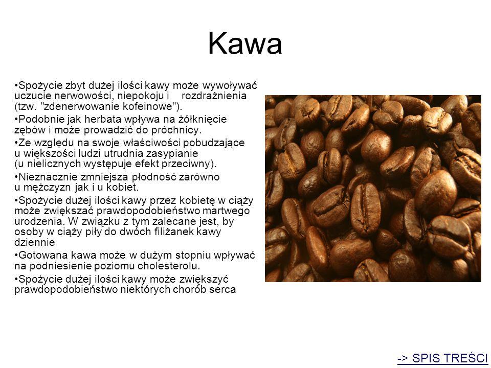 Kawa Spożycie zbyt dużej ilości kawy może wywoływać uczucie nerwowości, niepokoju i rozdrażnienia (tzw. zdenerwowanie kofeinowe ).