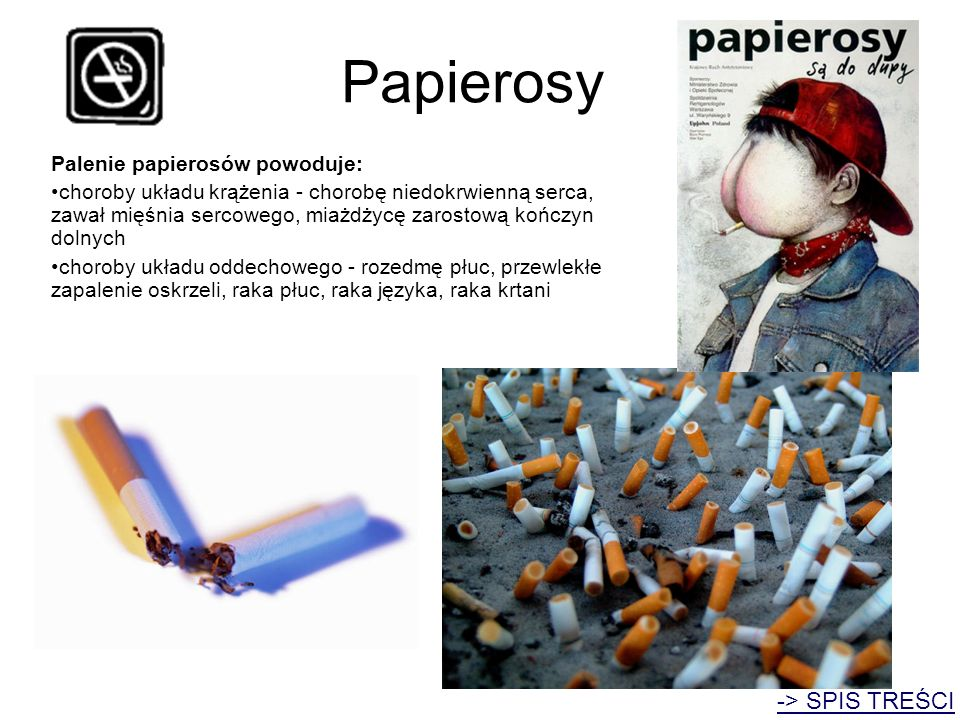 Papierosy -> SPIS TREŚCI Palenie papierosów powoduje: