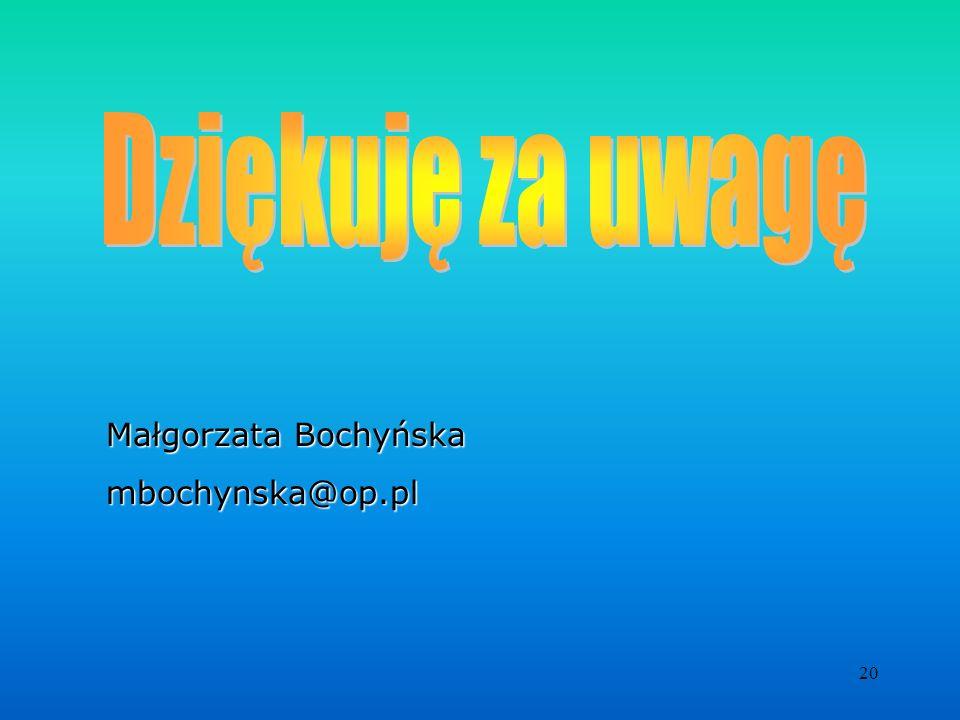 Dziękuję za uwagę Małgorzata Bochyńska mbochynska@op.pl