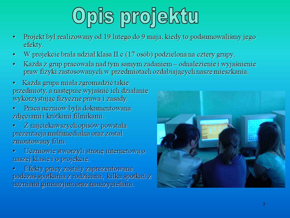 Opis projektu Projekt był realizowany od 19 lutego do 9 maja, kiedy to podsumowaliśmy jego efekty.