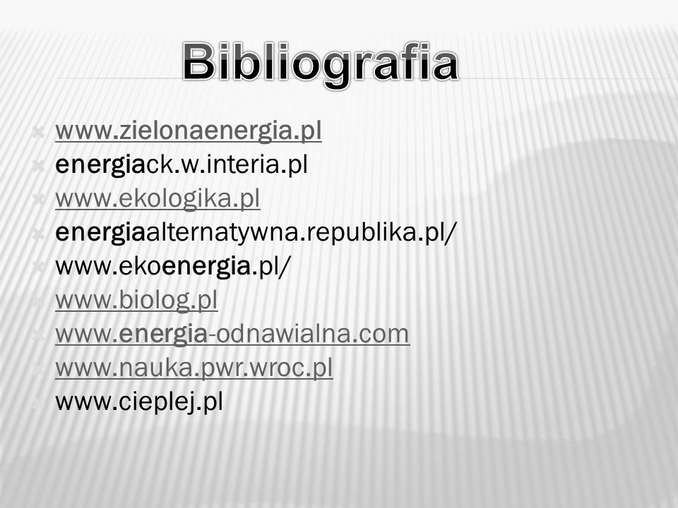 Bibliografia www.zielonaenergia.pl energiack.w.interia.pl