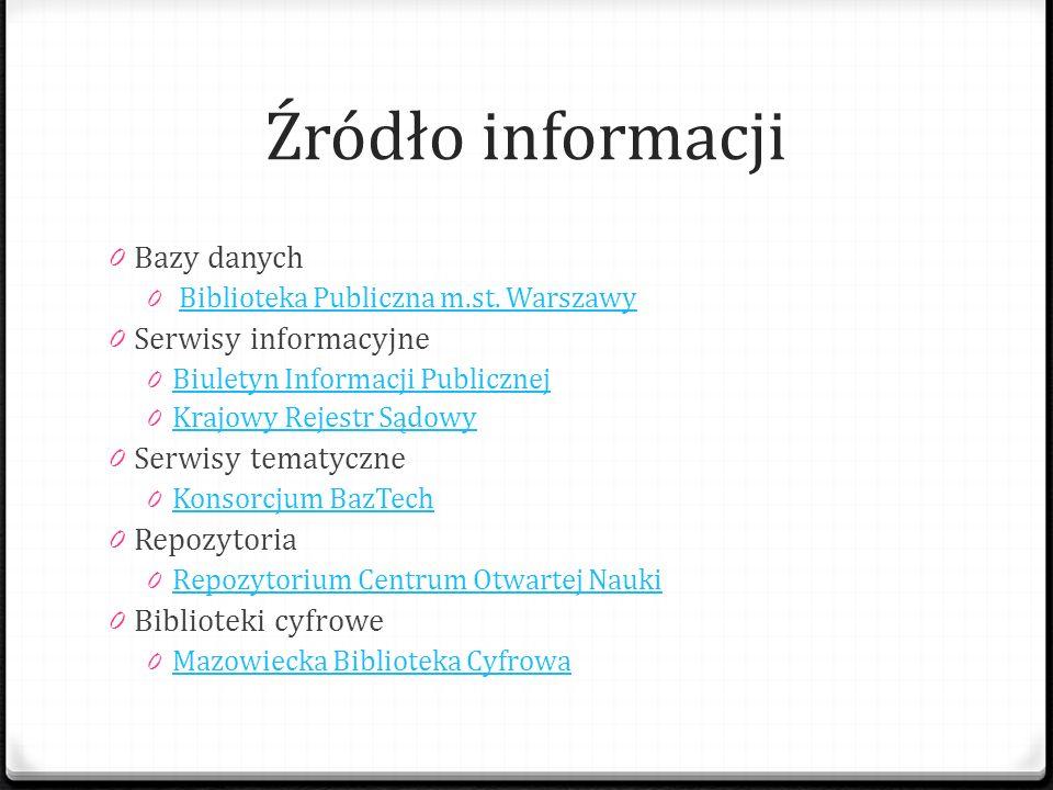 Źródło informacji Bazy danych Serwisy informacyjne Serwisy tematyczne