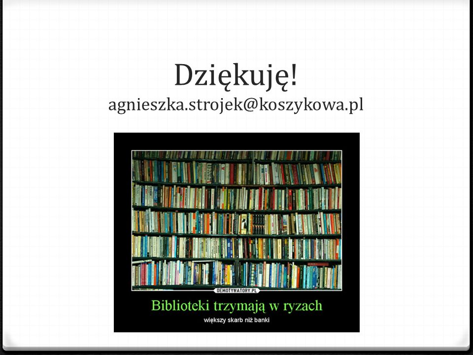 Dziękuję! agnieszka.strojek@koszykowa.pl