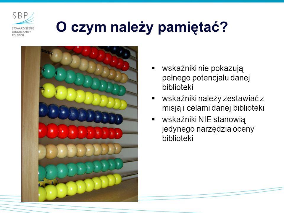 O czym należy pamiętać wskaźniki nie pokazują pełnego potencjału danej biblioteki. wskaźniki należy zestawiać z misją i celami danej biblioteki.