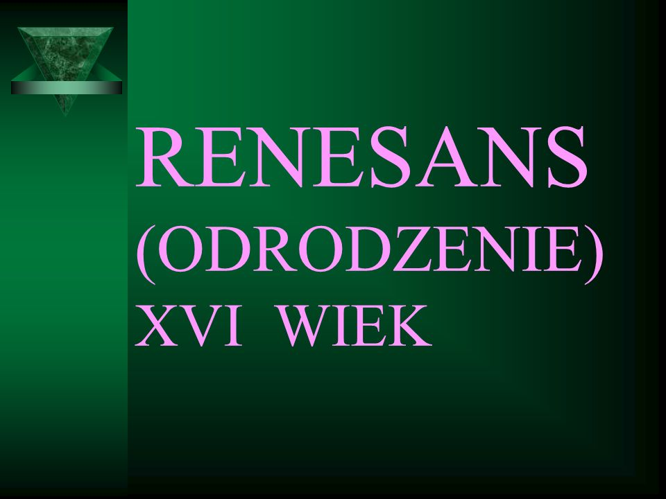 RENESANS (ODRODZENIE) XVI WIEK