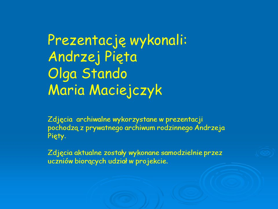 Prezentację wykonali: Andrzej Pięta Olga Stando Maria Maciejczyk