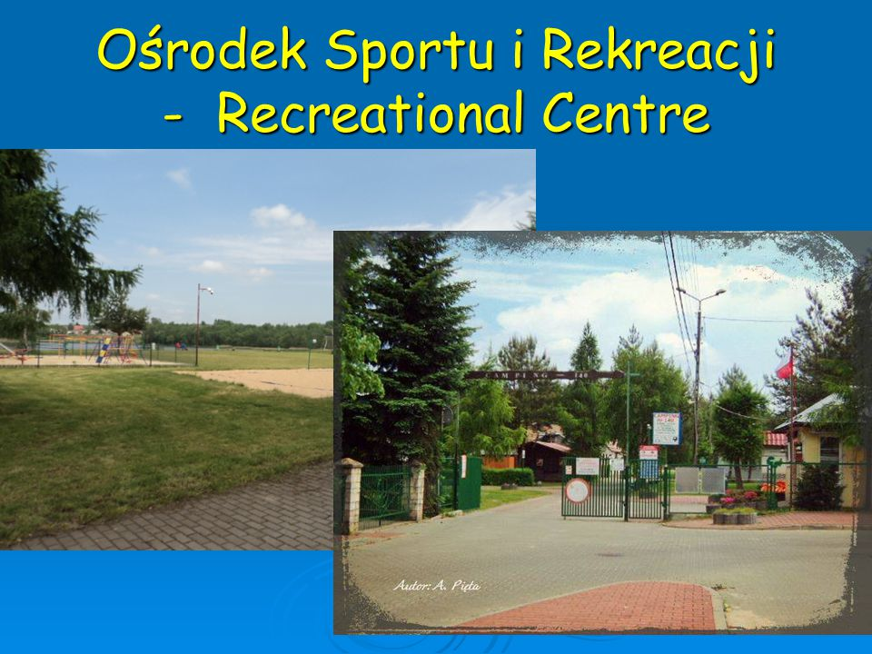 Ośrodek Sportu i Rekreacji - Recreational Centre