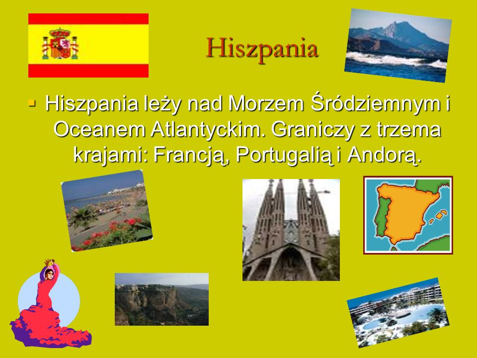 Hiszpania Hiszpania leży nad Morzem Śródziemnym i Oceanem Atlantyckim.