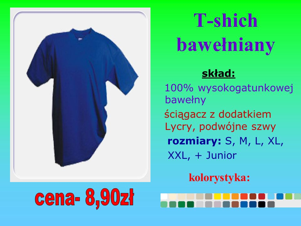 T-shich bawełniany cena- 8,90zł kolorystyka: skład: