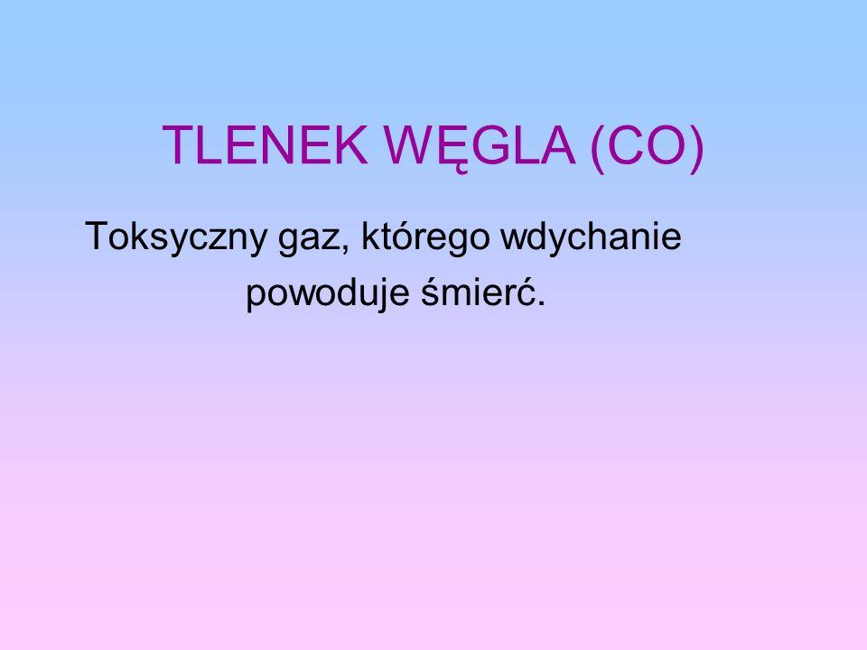 TLENEK WĘGLA (CO) Toksyczny gaz, którego wdychanie powoduje śmierć.