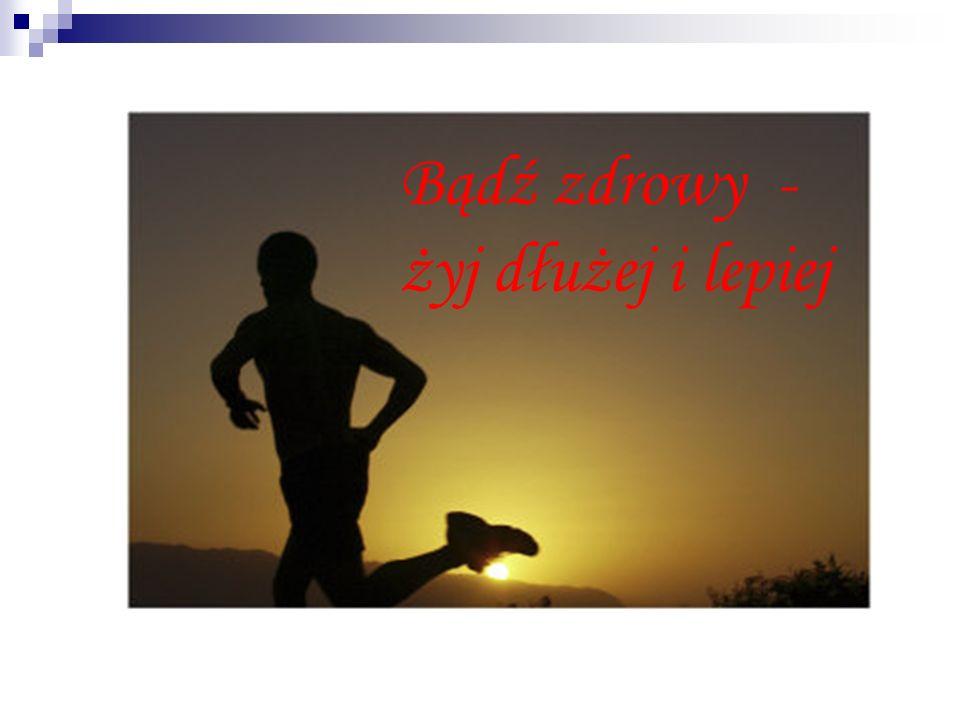 Bądź zdrowy - żyj dłużej i lepiej