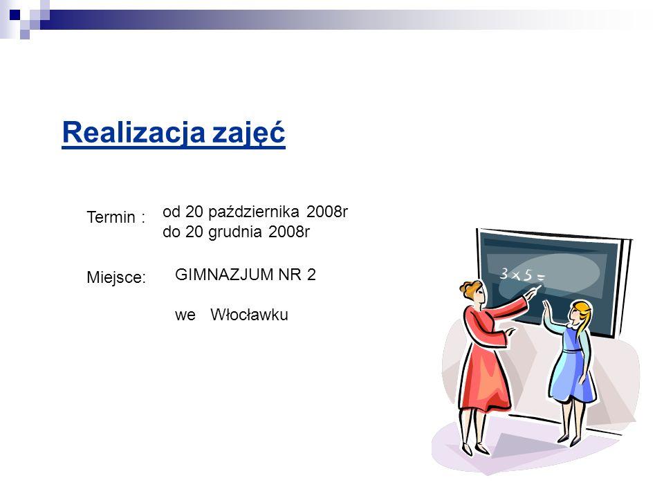 Realizacja zajęć od 20 października 2008r Termin : do 20 grudnia 2008r