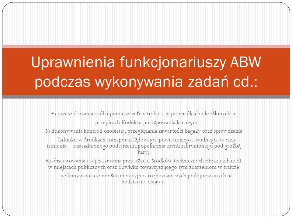 Uprawnienia funkcjonariuszy ABW podczas wykonywania zadań cd.: