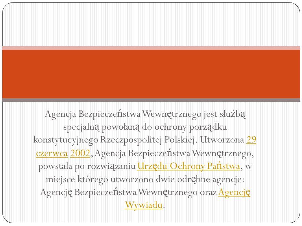 Agencja Bezpieczeństwa Wewnętrznego jest służbą specjalną powołaną do ochrony porządku konstytucyjnego Rzeczpospolitej Polskiej.