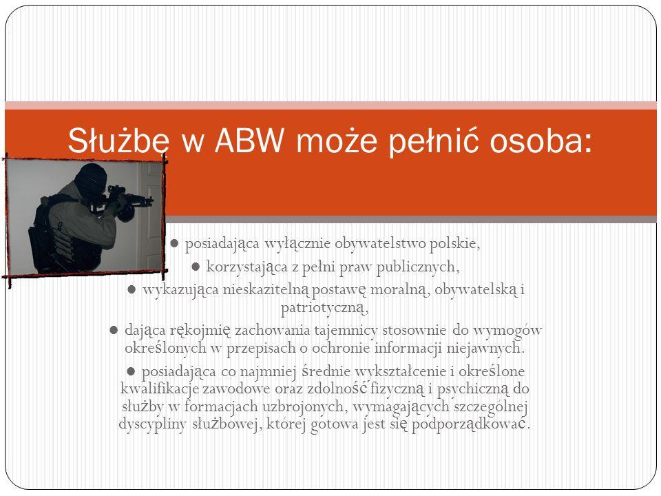 Służbę w ABW może pełnić osoba: