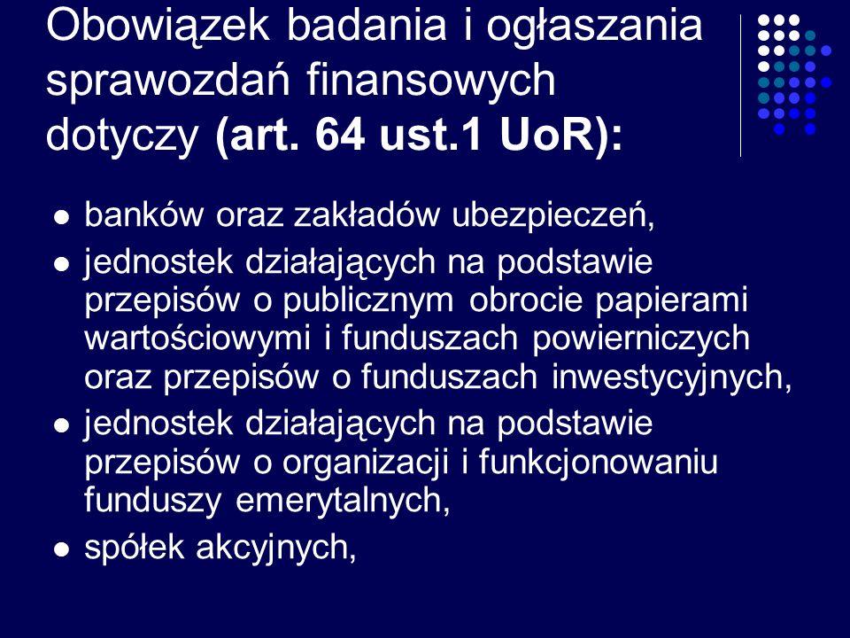 Obowiązek badania i ogłaszania sprawozdań finansowych dotyczy (art