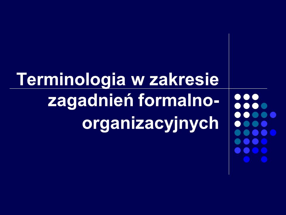 Terminologia w zakresie zagadnień formalno-organizacyjnych