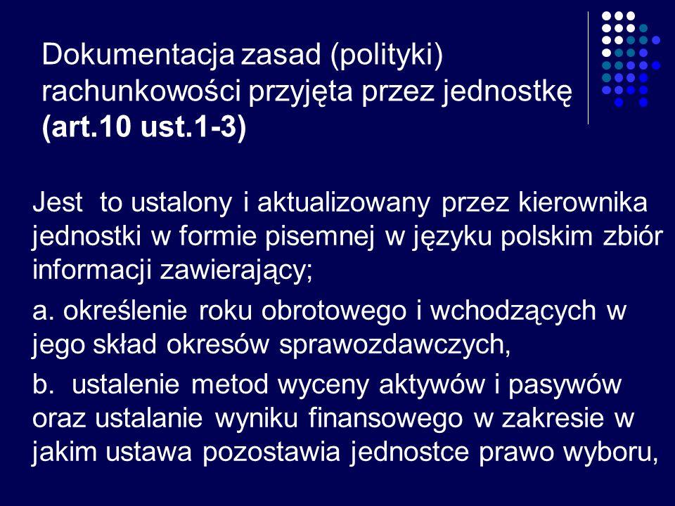 Dokumentacja zasad (polityki) rachunkowości przyjęta przez jednostkę (art.10 ust.1-3)