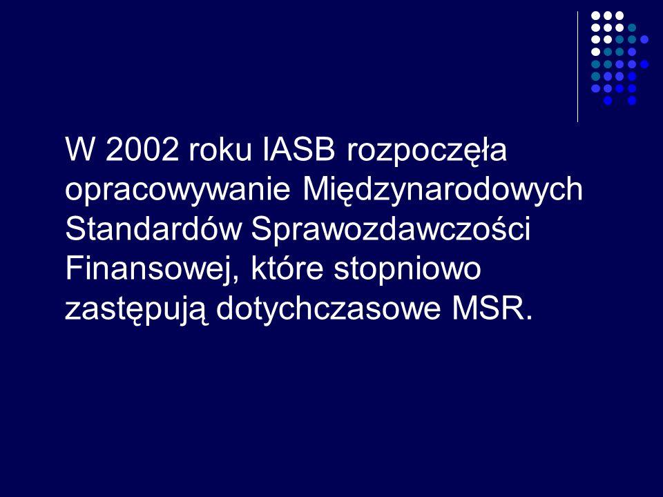 W 2002 roku IASB rozpoczęła opracowywanie Międzynarodowych Standardów Sprawozdawczości Finansowej, które stopniowo zastępują dotychczasowe MSR.