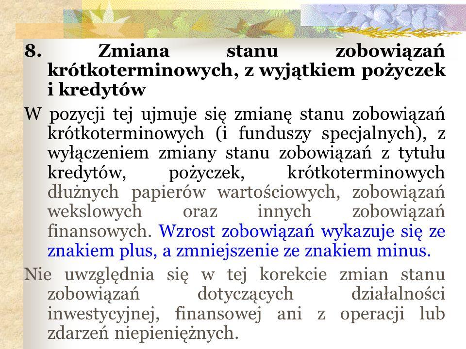 8. Zmiana stanu zobowiązań krótkoterminowych, z wyjątkiem pożyczek i kredytów