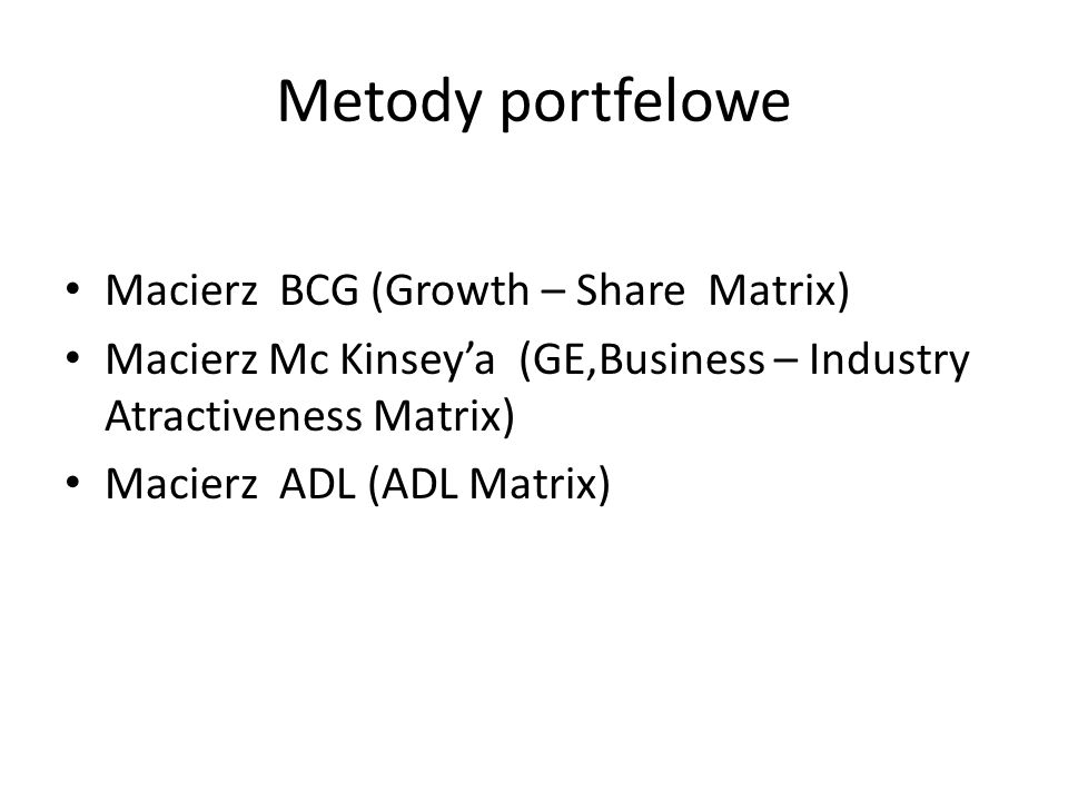Metody portfelowe Macierz BCG (Growth – Share Matrix)