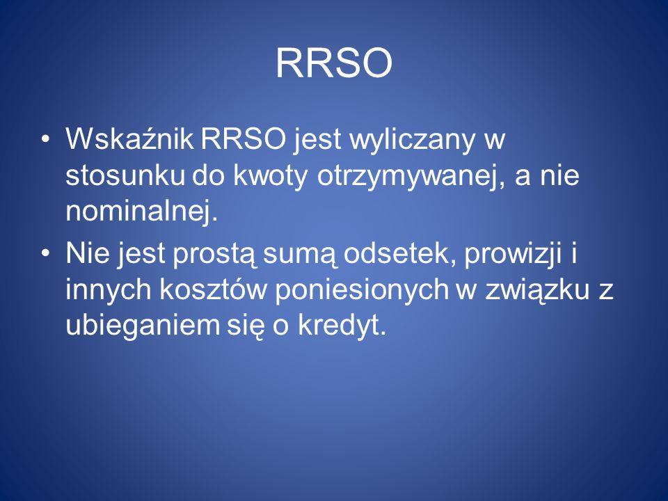 RRSO Wskaźnik RRSO jest wyliczany w stosunku do kwoty otrzymywanej, a nie nominalnej.