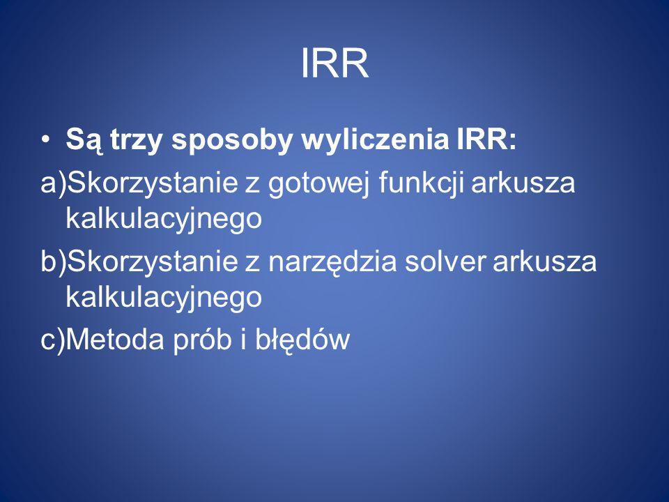 IRR Są trzy sposoby wyliczenia IRR: