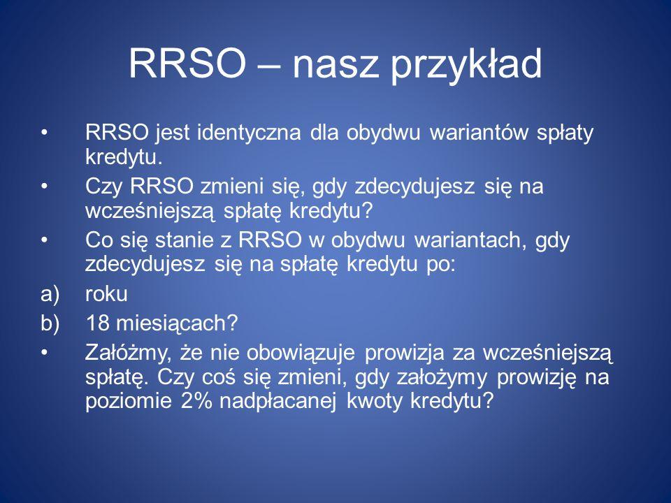 RRSO – nasz przykład RRSO jest identyczna dla obydwu wariantów spłaty kredytu.