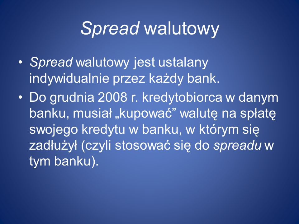Spread walutowy Spread walutowy jest ustalany indywidualnie przez każdy bank.