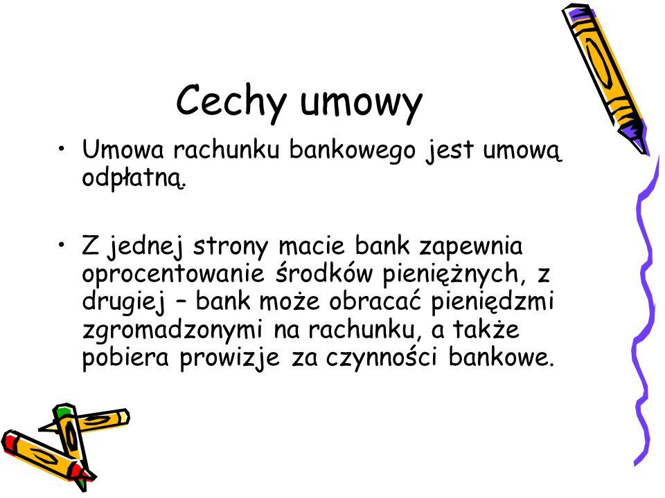 Cechy umowy Umowa rachunku bankowego jest umową odpłatną.