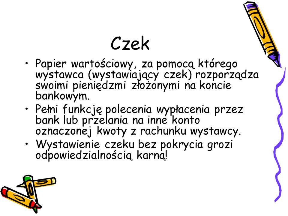 CzekPapier wartościowy, za pomocą którego wystawca (wystawiający czek) rozporządza swoimi pieniędzmi złożonymi na koncie bankowym.
