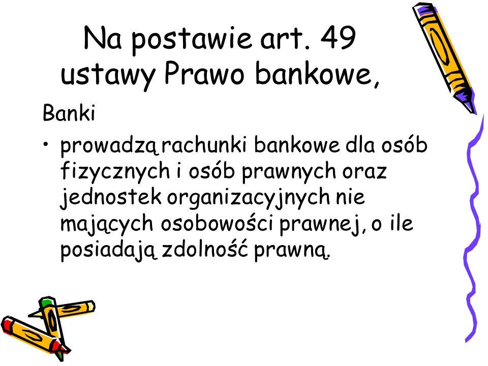 Na postawie art. 49 ustawy Prawo bankowe,