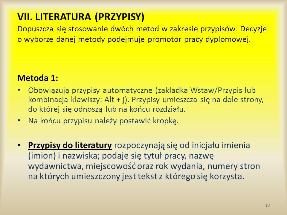 VII. LITERATURA (PRZYPISY) Dopuszcza się stosowanie dwóch metod w zakresie przypisów. Decyzje o wyborze danej metody podejmuje promotor pracy dyplomowej.