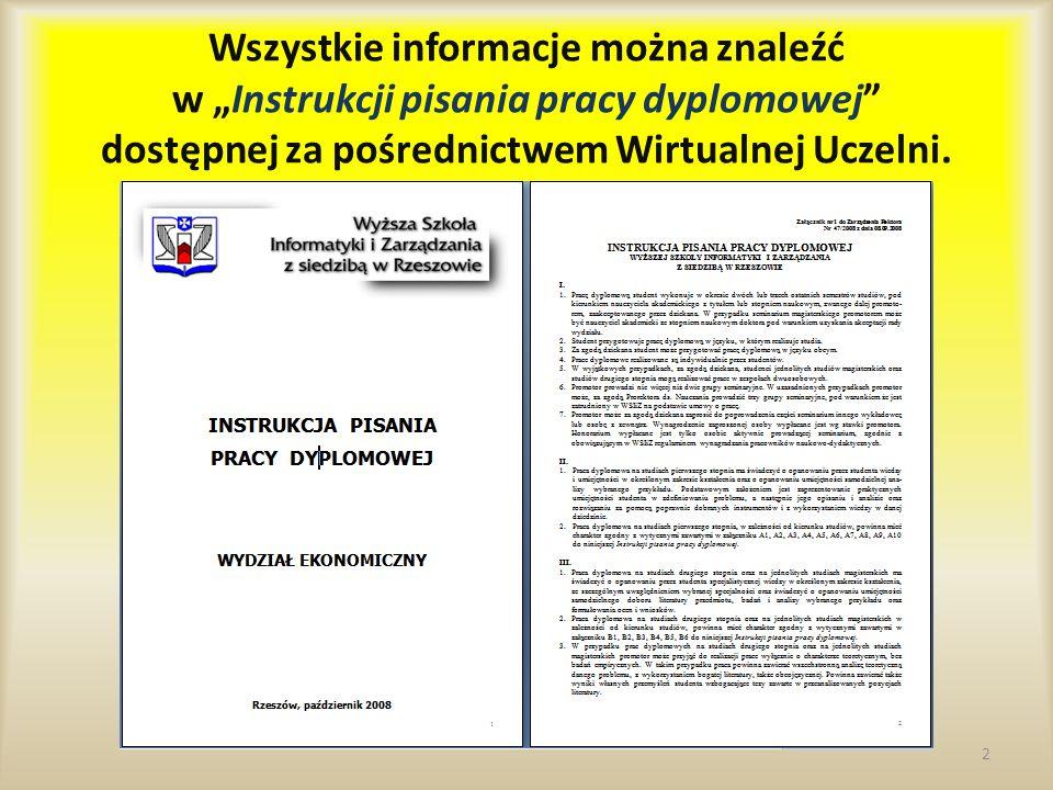 """Wszystkie informacje można znaleźć w """"Instrukcji pisania pracy dyplomowej dostępnej za pośrednictwem Wirtualnej Uczelni."""