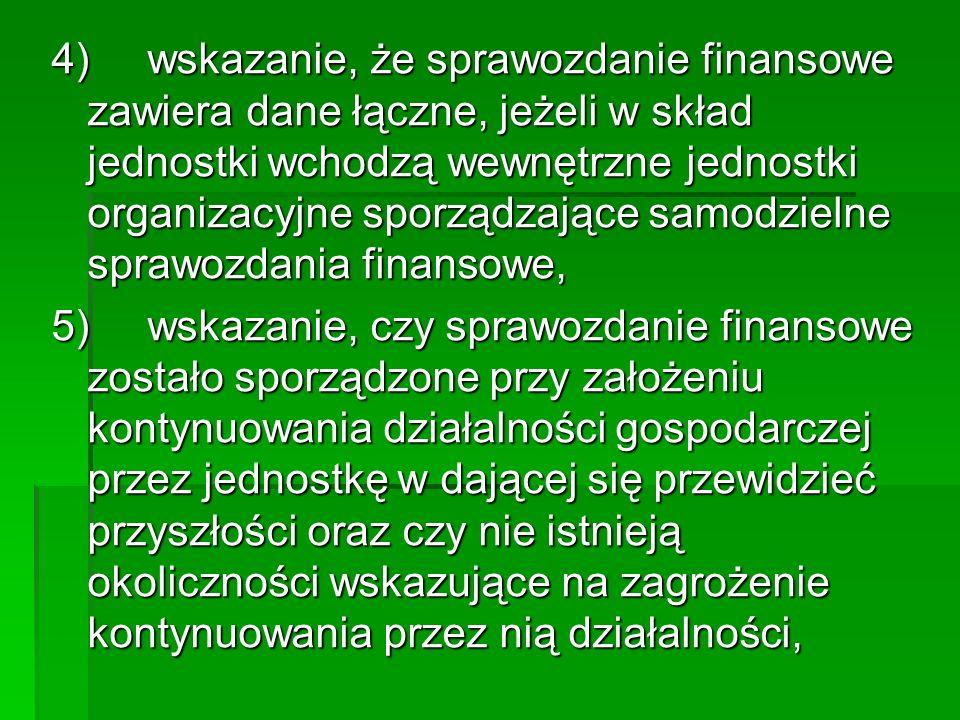 4) wskazanie, że sprawozdanie finansowe zawiera dane łączne, jeżeli w skład jednostki wchodzą wewnętrzne jednostki organizacyjne sporządzające samodzielne sprawozdania finansowe,