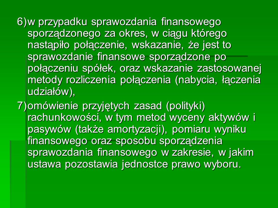 6) w przypadku sprawozdania finansowego sporządzonego za okres, w ciągu którego nastąpiło połączenie, wskazanie, że jest to sprawozdanie finansowe sporządzone po połączeniu spółek, oraz wskazanie zastosowanej metody rozliczenia połączenia (nabycia, łączenia udziałów),