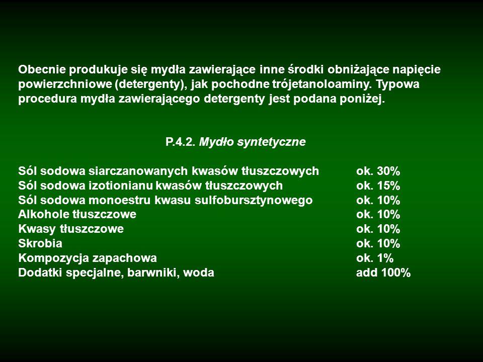 Obecnie produkuje się mydła zawierające inne środki obniżające napięcie powierzchniowe (detergenty), jak pochodne trójetanoloaminy. Typowa procedura mydła zawierającego detergenty jest podana poniżej.