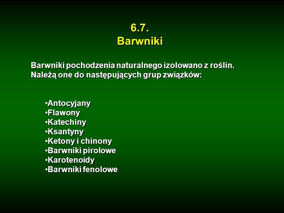 6.7. Barwniki. Barwniki pochodzenia naturalnego izolowano z roślin. Należą one do następujących grup związków: