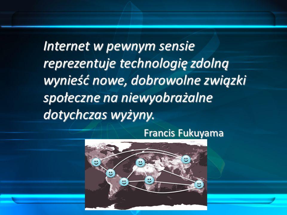 Internet w pewnym sensie reprezentuje technologię zdolną wynieść nowe, dobrowolne związki społeczne na niewyobrażalne dotychczas wyżyny.