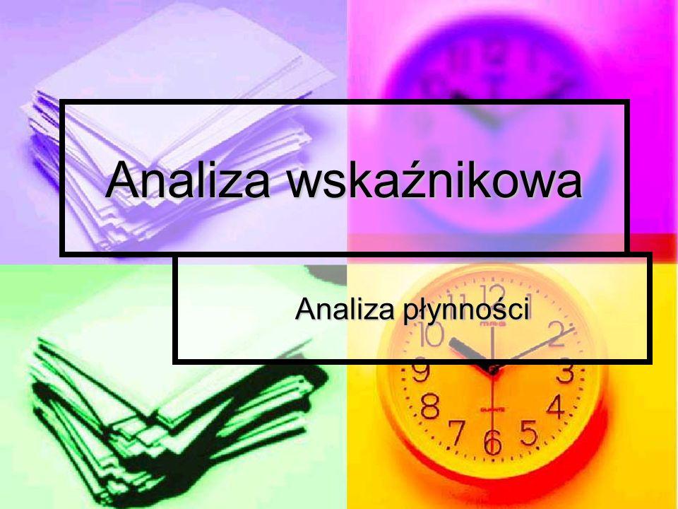Analiza wskaźnikowa Analiza płynności