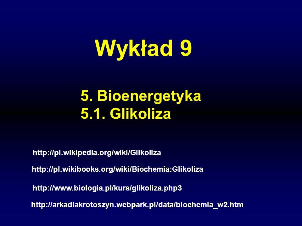 Wykład 9 5. Bioenergetyka 5.1. Glikoliza