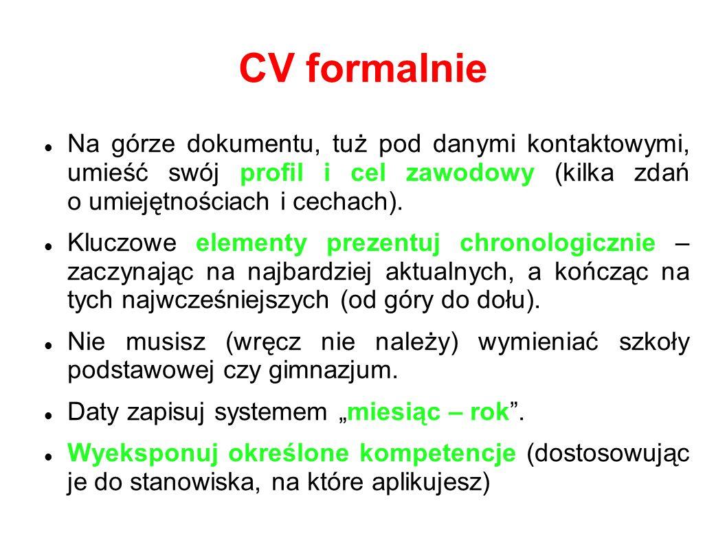 CV formalnie Na górze dokumentu, tuż pod danymi kontaktowymi, umieść swój profil i cel zawodowy (kilka zdań o umiejętnościach i cechach).