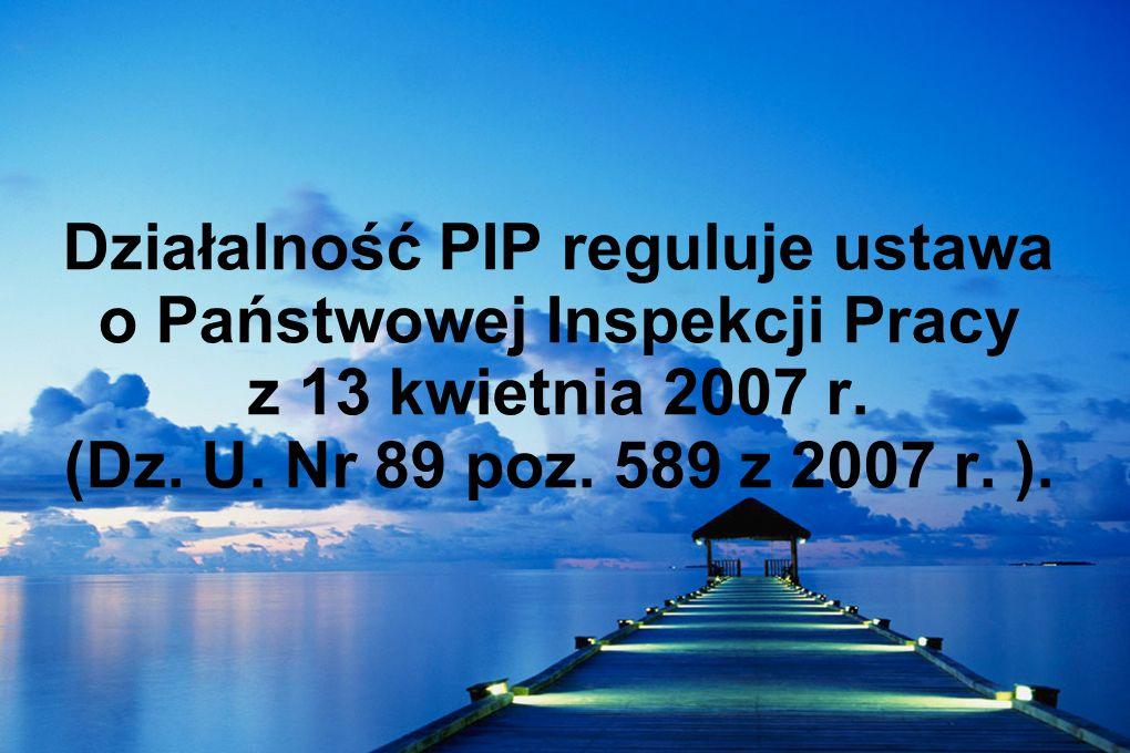 Działalność PIP reguluje ustawa o Państwowej Inspekcji Pracy z 13 kwietnia 2007 r.
