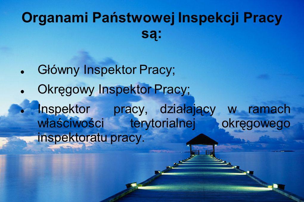 Organami Państwowej Inspekcji Pracy są: