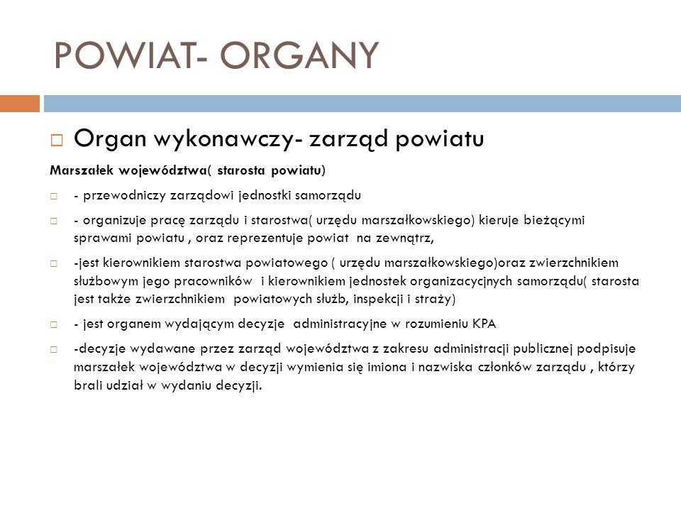 POWIAT- ORGANY Organ wykonawczy- zarząd powiatu